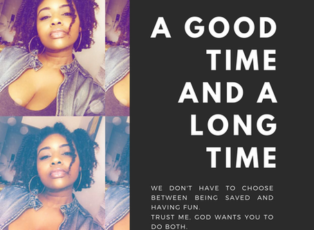 A Good Time and A Long Time
