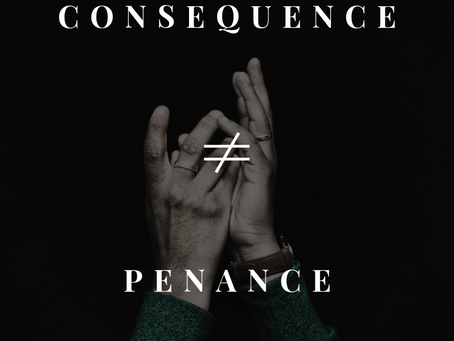 Consequence ≠ Penance