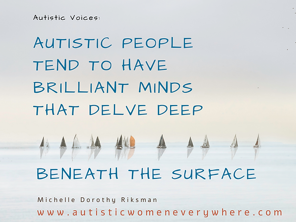 Autism Quotes by Autistic Women. Autistic People Have Brilliant Minds That Delve Deep Beneath The Surface.