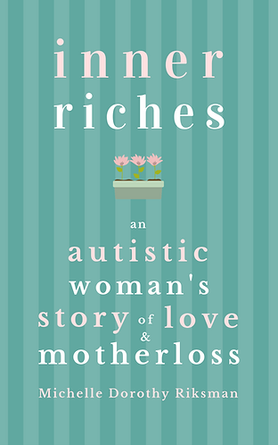 Books by Autistic Authors. Grief, Love & Autism. Autistic Author Michelle Dorothy Riksman writes inner riches – an autistic woman's story of love & motherloss. This heartwarming memoir tells the story of an extraordinary bond between a mother and daughter on the autism spectrum. Discover unique strategies for healing after loss.