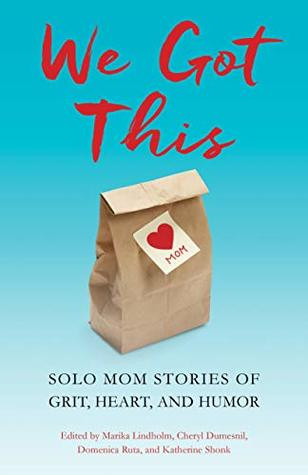 Review of We Got This: Solo Mom Stories of Grit, Heart, and Humor