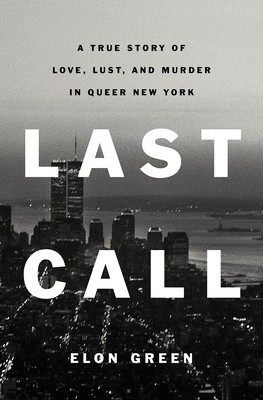 Review of Last Call: A True Story of Love, Lust, and Murder in Queer New York