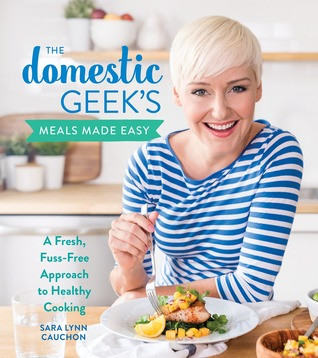 Review of The Domestic Geek's Meals Made Easy: A Fresh, Fuss-Free Approach to Healthy Cooking