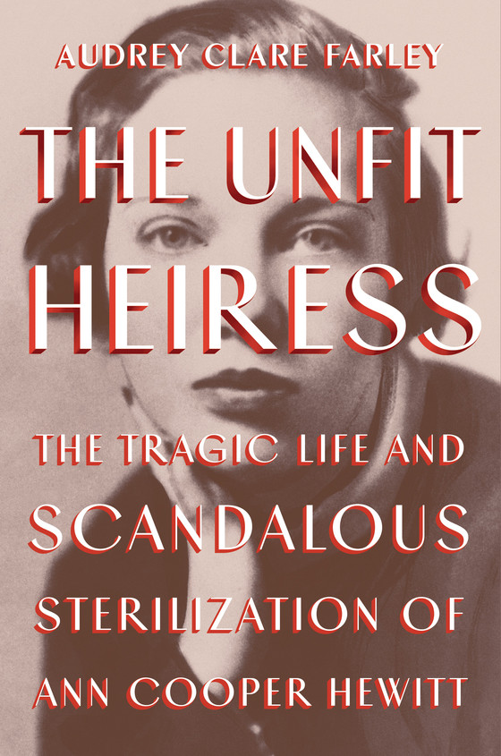 Review of The Unfit Heiress: The Tragic Life and Scandalous Sterilization of Ann Cooper Hewitt