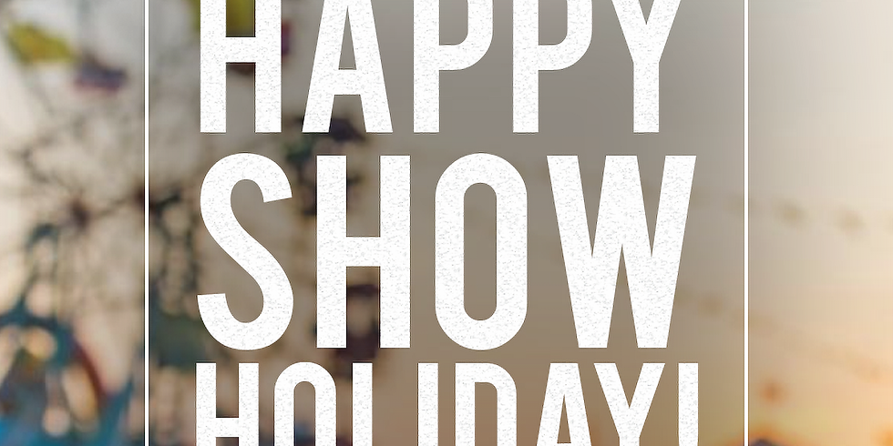 OPEN SHOW HOLIDAY FRIDAY!!