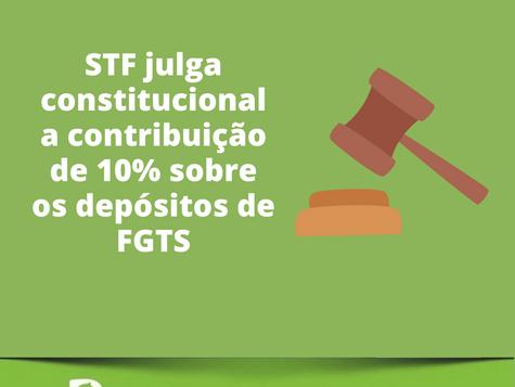 STF julga constitucional a contribuição de 10% sobre os depósitos de FGTS