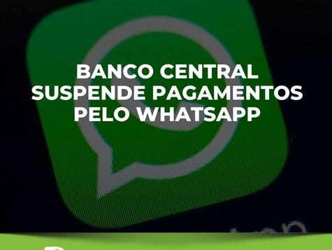Banco Central suspende pagamentos pelo Whatsapp