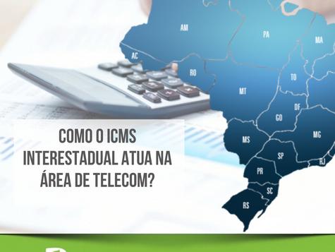 Telecom: ICMS Interestadual - saiba mais!
