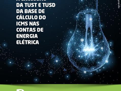 Entenda mais sobre a exclusão da TUST e TUSD da base de cálculo do ICMS nas contas de energia elétri