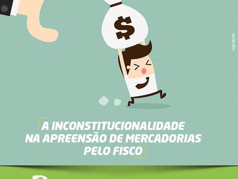 A Inconstitucionalidade na Apreensão de Mercadorias pelo Fisco