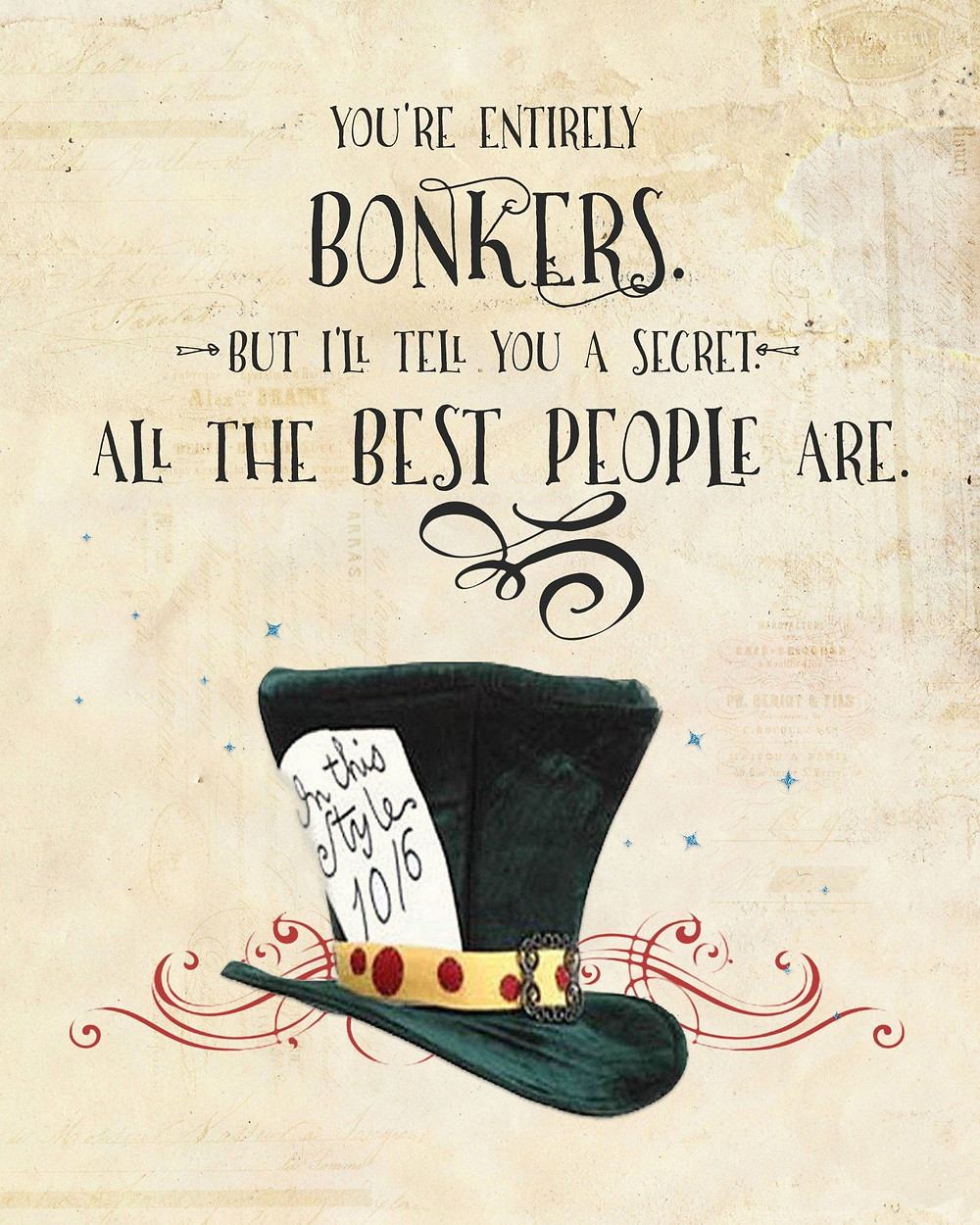 "Quirky quote from Alice in Wonderland - ""You're entirely bonkers. But I'll tell you a secret. All the best people are."""