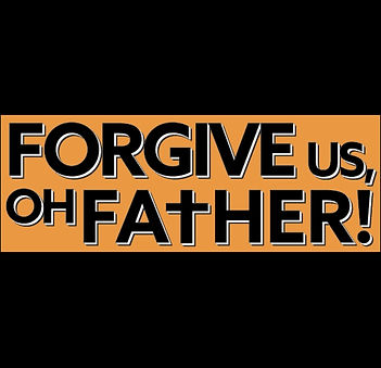 Forgive Us, Oh Father!.jpg