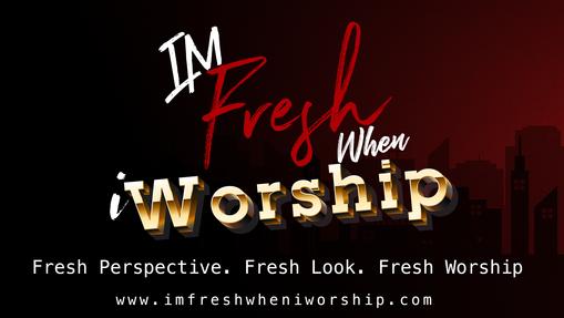 I'm Fresh When iWorship Banner