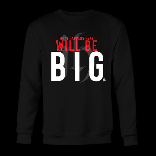 """What Happens Next Will Be Big"" SweatShirt/LongSleeve"