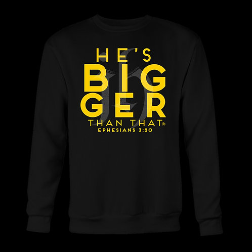 """""""He's Bigger Than That"""" Long Sleeve"""