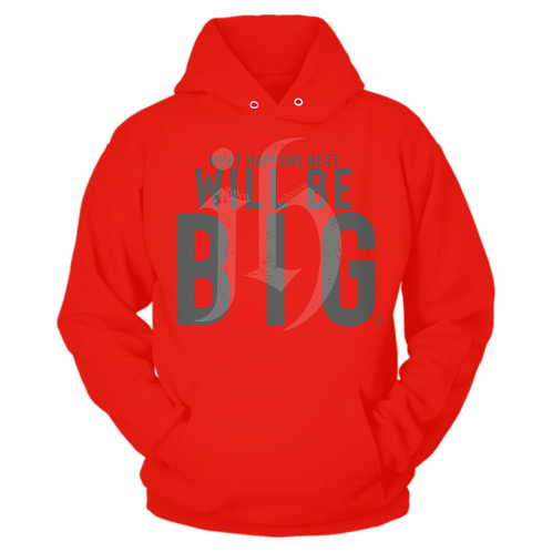 """What Happens Next Will Be Big"" Hoodie"