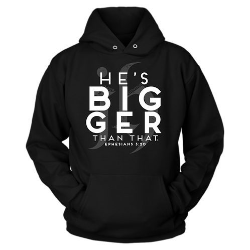 """""""He's Bigger Than That"""" Hoodie"""