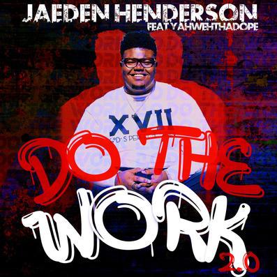 Jaeden Henderson-Do the Work 2.0 (feat. YahwehThaDope) Cover Art