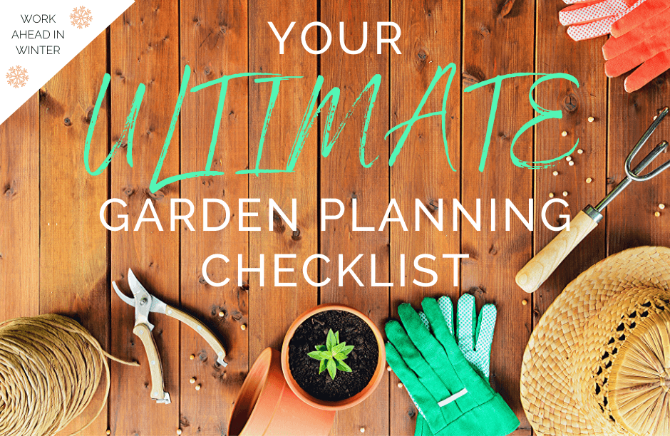 Image of gardening tools with text that says: Your Ultimate Garden Planning Checklist