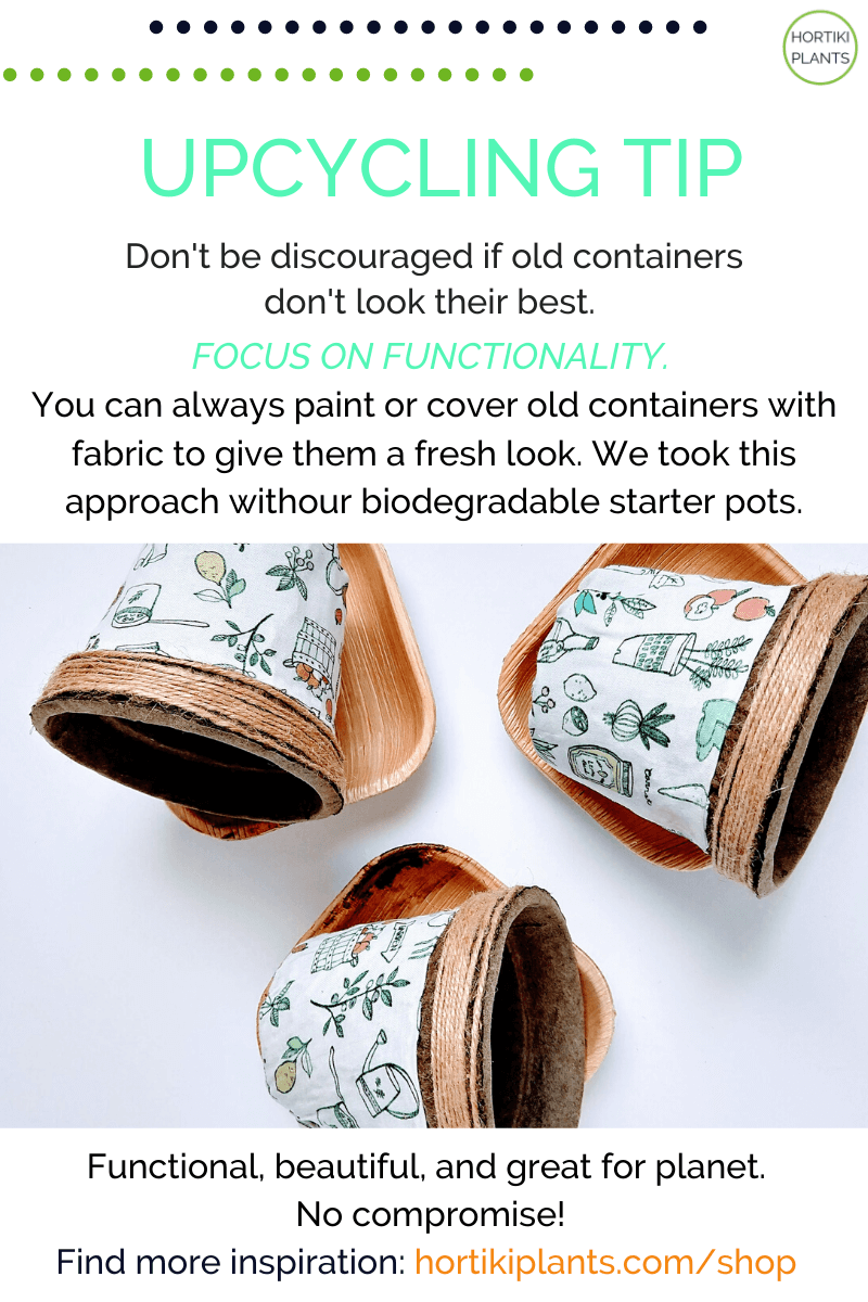 Image of Hortiki Plants' brown biodegradable fiber pots covered in fabric with fun print. Text reads: Upcycling Tip. Don't be discouraged if old containers don't look their best. Focus on Functionality. You can always paint or cover old containers with fabric to give them a fresh look.