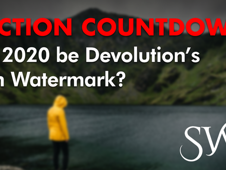 ELECTION COUNTDOWN: Will 2020 be Devolution's High Watermark?