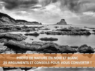 PHOTO DE NATURE EN NOIR ET BLANC - 25 ARGUMENTS ET CONSEILS POUR VOUS CONVERTIR !