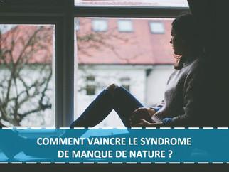 COMMENT VAINCRE LE SYNDROME DE MANQUE DE NATURE ?