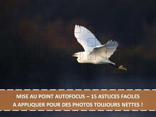 MISE AU POINT AUTOFOCUS – 15 ASTUCES FACILES A APPLIQUER POUR DES PHOTOS TOUJOURS NETTES !
