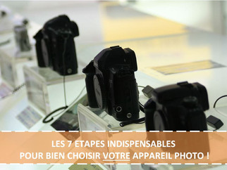LES 7 ETAPES INDISPENSABLES POUR BIEN CHOISIR VOTRE APPAREIL PHOTO !