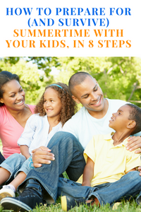 How To Prepare For (and Survive) Summertime With Your Kids, In 8 Steps