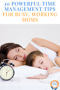 10 Powerful Time Management Tips For Busy, Working Moms