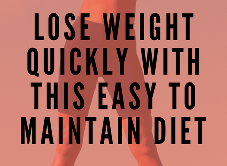 Lose Weight Quickly With This Easy To Maintain Diet
