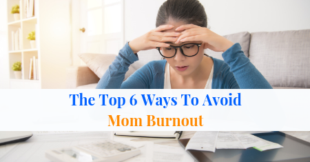 The Top 6 Ways To Avoid Mom Burnout