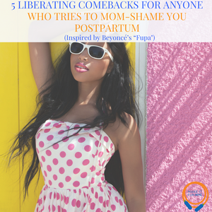 """5 Liberating Comebacks For Anyone Who Tries To Mom-Shame You Postpartum (Inspired by Beyoncé's """"Fupa"""")"""