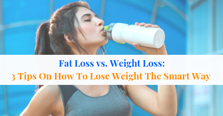 Why Fat Loss Is More Important Than Weight Loss, Plus 3 Tips To Lose Weight The Smart Way