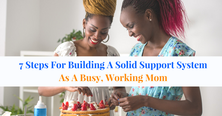 7 Steps For Building A Solid Support System As A Busy, Working Mom