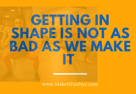 Getting in shape is not as bad as we make it
