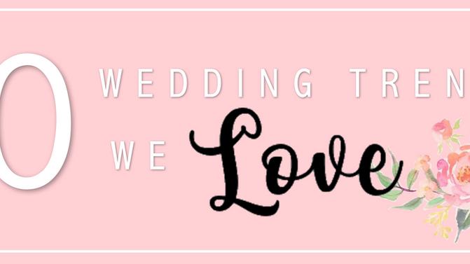10 WEDDING TRENDS WE LOVE