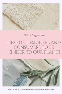 Tips for Designers and consumers to be kinder to our planet. Textile industry and how to be more sustainable. Jessica Turner Designs