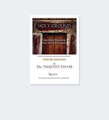 Holy Ground: Spiritually Cleansing Your Home & Property - Audio Series