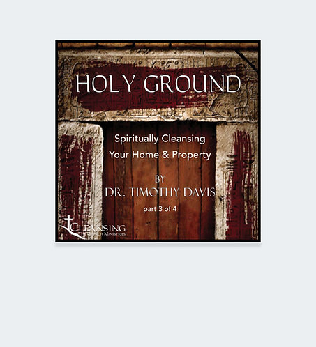 Holy Ground: Spiritually Cleansing Your Home & Property Part 3 mp3