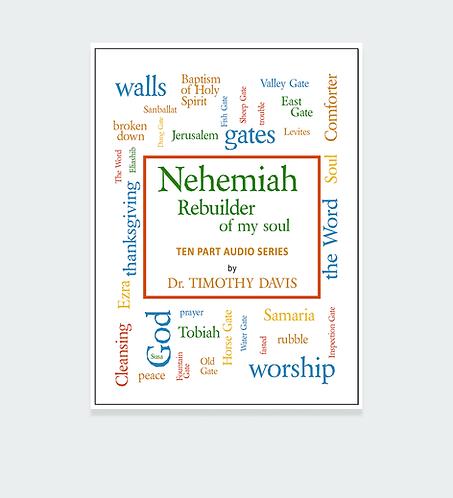 Nehemiah: Rebuilder of My Soul - 10 part Audio Series