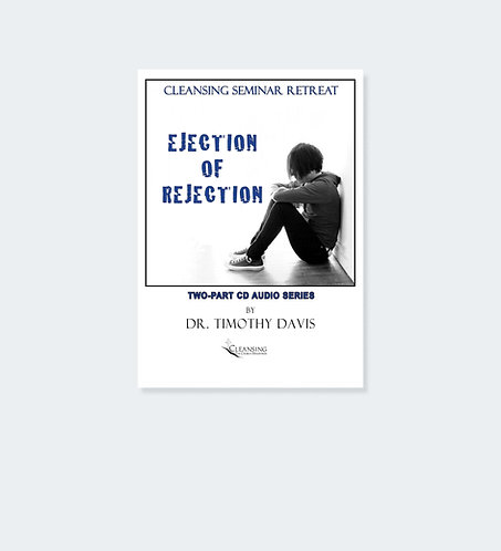 Ejection of Rejection - Cleansing Seminar Retreat Audio Series