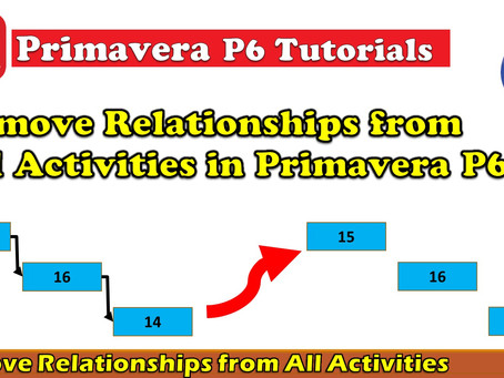 Remove Relationships from All Activities in Primavera P6 In An Easier Way