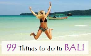 99 THINGS TO DO IN BALI