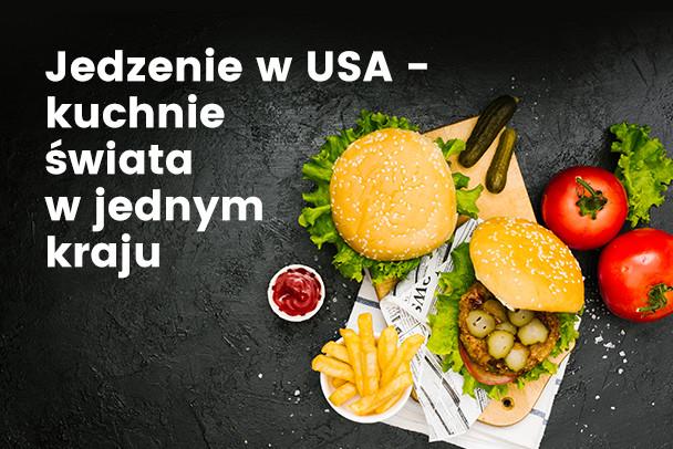 Jedzenie w USA, czyli kuchnie świata w jednym kraju