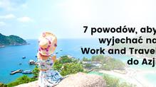 Poznaj 7 powodów, dla których warto wyjechać do Azji na Work and Travel