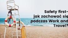 Safety first, czyli jak się zachować na programie Work and Travel