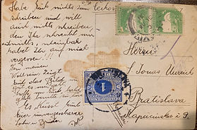 """Shlomo Unreich postcard to his parents in Bratislava. In 1929, Shlomo's motivation to immigrate was inspired by the news around the Arab riots and massacre on the Jewish community of Hebron.  He informed his parents about his desires to leave, and it was received by major disappointment by both his parents as a """"punishment from heaven"""", even if his mother ended up helping to take care of preparing his clothes and necessities for a risky trip.  Shlomo had to forge the signature on his passport request form for two reasons, one because he wasn't the age of maturity (at the time twenty) and his father objected to the matter.  In fact his Sulim stopped talking to Shlomo until the Aliyah."""