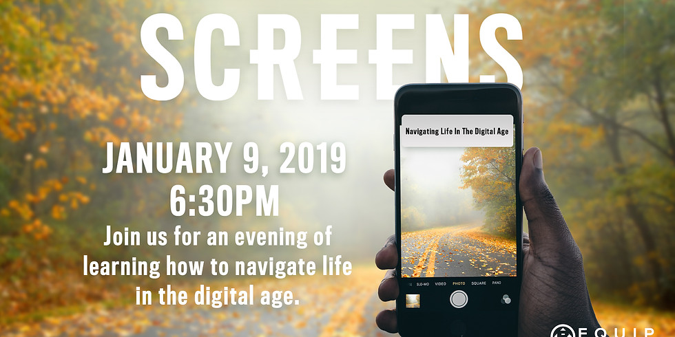 SCREENS - NAVIGATING LIFE IN THE DIGITAL AGE - EQUIP NIGHT
